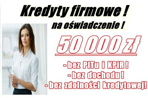 Kredyty Firmowe 50 000 Zł Na Oświadczenie!! Bez Pitu/kpir Oraz Krd!