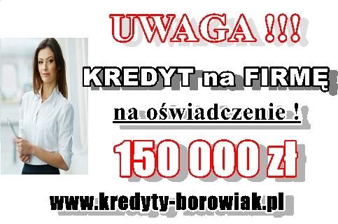 Kredyt Gotówkowy Dla Firmy 150 000 Zł Na Oświadczenie!!bez Pitu/kpir/krd!