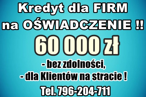 Kredyty Dla Firm Na Uproszczonych Procedurach 60 000 Zł – Na Oświadczenie! Cała Polska!