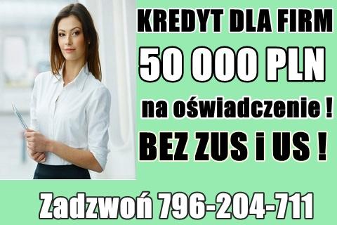 Kredyt Dla Firm – 50 000 Zł Na Oświadczenie ! Bez Zus I Us !cała Polska!