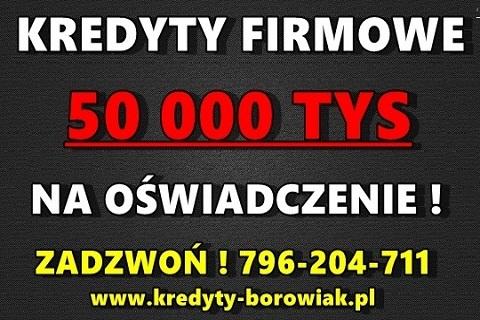 Kredyty Firmowe 50 Tys.na Oświadczenie! Bez Zus/us/krd/pitu/kpir !!